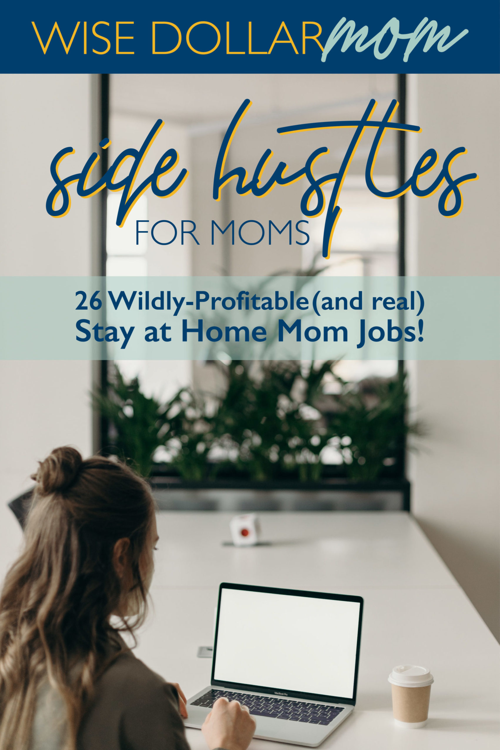 26 wildly-profitable (and real) stay at home mom jobs/ side hustles